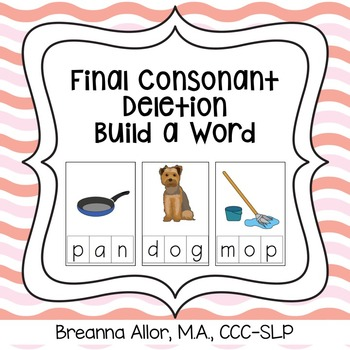 Final Consonant Deletion Build a Word Activity Packet
