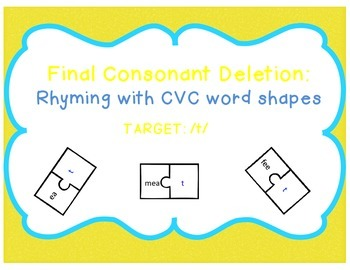 Final Consonant Deletion: Rhyming with CVC word shapes (Target: /t/)