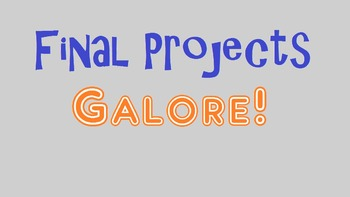 Final Projects Galore!- End of Unit or Novel Project-Based Assessment