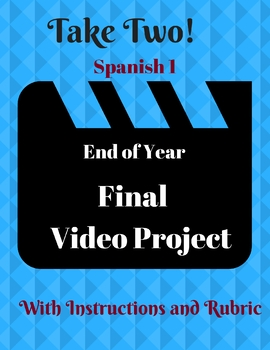Spanish Project Final Video Project Spanish 1 End of the Year with Rubric