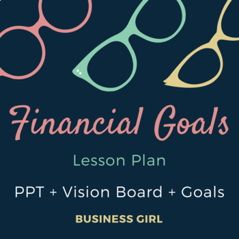 Financial Goals Lesson Plan (PPT + Vision Board and SMART Goals Project)