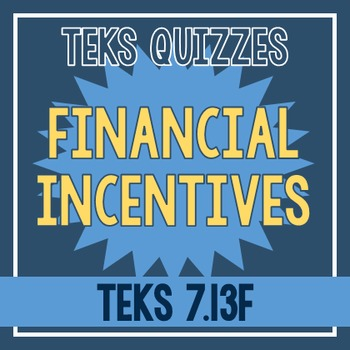 Financial Incentives Quiz (TEKS 7.13F)