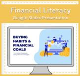 Financial Literacy: Buying Habits & Financial Goals Presentation