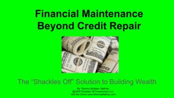 "Financial Maintenance Beyond Credit Repair - The ""Shackles Off"" Solution"