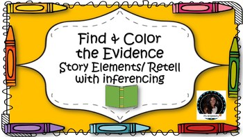 Find & Color Text Evidence:  Story Elements/ Retell with inferencing