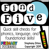 Find Five : Quick skill checks for phonics, language, and foundational skills!
