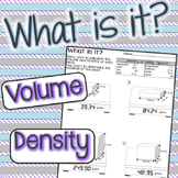 "Find Volume (l x w x h) and Density to determine ""What is it?"""