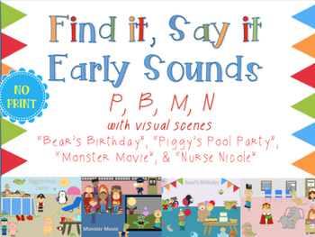 "Find it, Say it Early Sounds "" B, P, M, N"" with visual scenes"