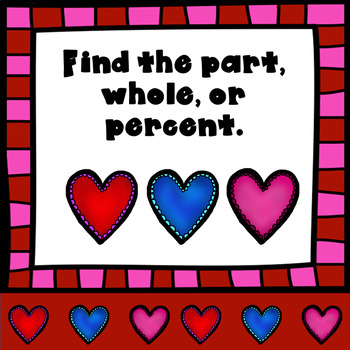 Find the Part, Percent, or Whole Valentine Review TEKS 6.5b