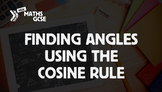 Finding Angles Using the Cosine Rule - Complete Lesson