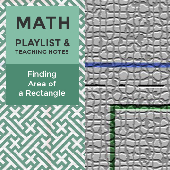 Finding Area of a Rectangle - Playlist and Teaching Notes