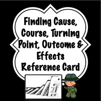 Finding Cause, Course, Turning Point, Outcome & Effects Reference Card