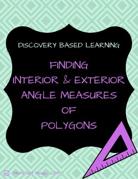 Finding Interior and Exterior Angle Measures of Polygons through Discovery!