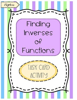 Finding Inverses of Functions Task Cards