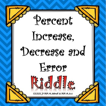 Finding Percent Increase, Decrease and Error RIDDLE...Have FUN while learning!
