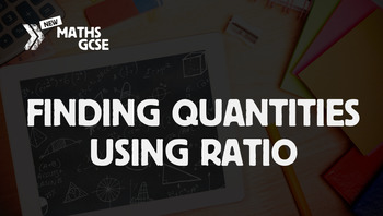 Finding Quantities Using Ratio - Complete Lesson