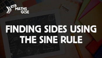 Finding Sides Using the Sine Rule - Complete Lesson