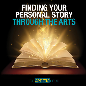 Finding Your Personal Story Through The Arts
