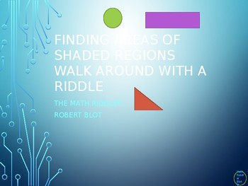 Finding the Area of the Shaded Region Walk Around or Gallery Walk with a Riddle