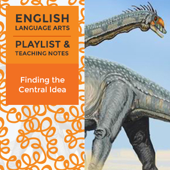Finding the Central Idea - Playlist and Teaching Notes