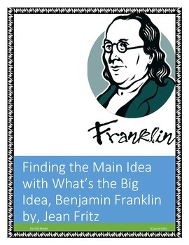 Finding the Main Idea with What's the Big Idea, Benjamin Franklin by, Jean Fritz