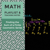 Finding the Sum of a Finite Geometric Series - Playlist and Teaching Notes