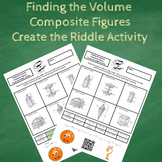 Finding the Volume of Composite Figures Create the Riddle