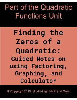 Finding the Zeros of Quadratics: Guided Notes on Factoring, Graphing, Calculator