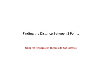 Finding the distance between 2 points using the Pythagorean Thm.