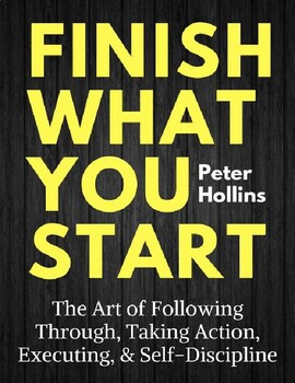 Finish What You Start: The Art of Following Through, Taking Action, Executing