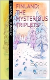 Finland: The Mysterious Triplets ~ Book 1 (world culture a