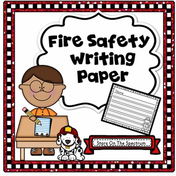 Fire Safety Activities * Fire Safety Writing * Fire Safety First Grade