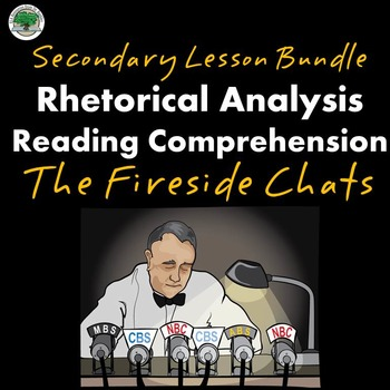 Fireside Chats Reading Comprehension Rhetorical Analysis Secondary Lesson Bundle