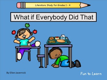 What If Everybody Did That    ~   33 pgs. Common Core Activities