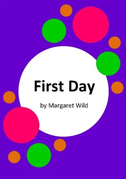 First Day by Margaret Wild and Kim Gamble - 6 Worksheets