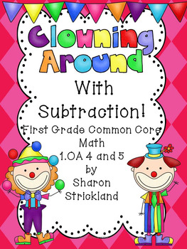 First Grade Common Core Math 1.OA. 4 and 5 Subtraction Strategies