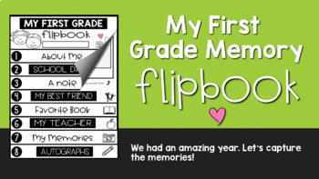 First Grade Flipbook: End of the Year Memory Book