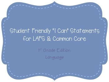 "First Grade ""I Can"" Statements LAFS & Common Core Language Plain"
