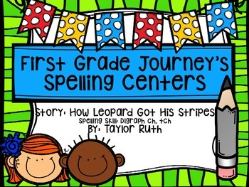 First Grade Journey's Spelling Centers & Activities(How Leopard Got His Stripes)
