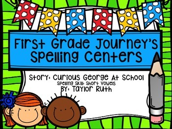 First Grade Journey's Spelling Centers & Activities(Story:Curious George)