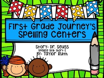 First Grade Journey's Spelling Centers & Activities (Story: Dr. Seuss)