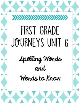 First Grade Journeys Unit 6 Spelling Words and Words to Know Lists