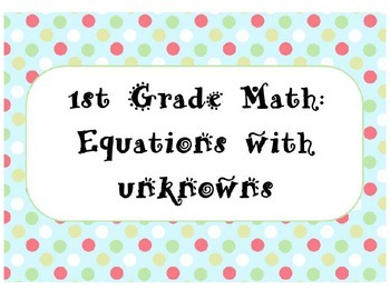 First Grade Math: Equations with unknowns