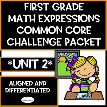 First Grade Math Expressions Common Core! Challenge Packet UNIT 2