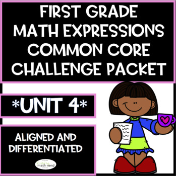 First Grade Math Expressions Common Core! Challenge Packet UNIT 4