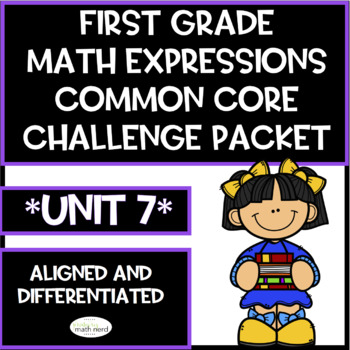 First Grade Math Expressions Common Core! Challenge Packet UNIT 7