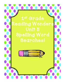 First Grade McGraw Hill Reading Wonders Unit 5 Spelling Word Searches!