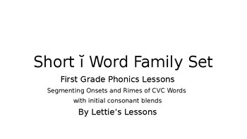 First Grade Phonics Lesson: Segmenting onset and rime Short i Word Family Set