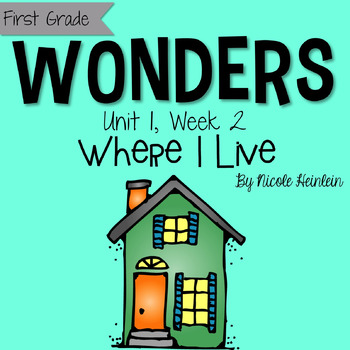 First Grade Reading Wonders - Unit 1, Week 2: Where I Live