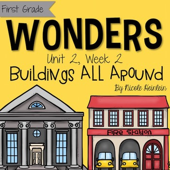 First Grade Reading Wonders - Unit 2, Week 2: Buildings All Around